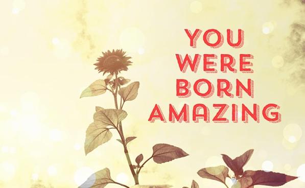 You Were Born Amazing
