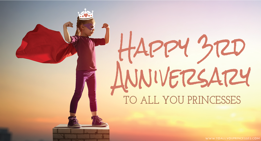 Happy 3rd Anniversary - To All You Princesses