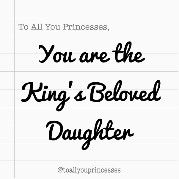 You Are The King's Beloved Daughter