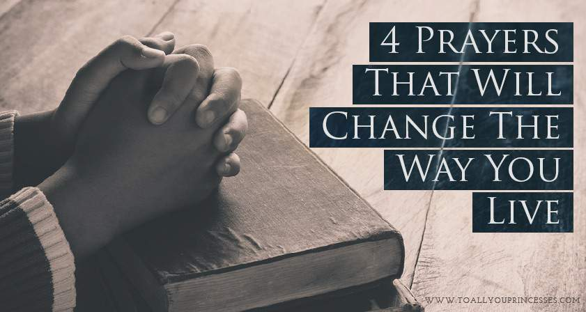 4 Prayer That Will Change The Way You Live - To All You Princesses (www.toallyouprincesses.com)