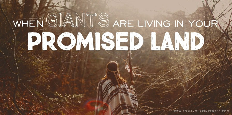 When Giants Are Living In Your Promised Land - To All You Princesses (www.toallyouprincesses.com)