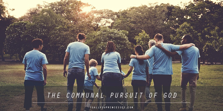The Communal Pursuit of God - To All You Princesses