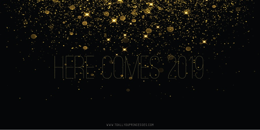 Here Comes 2019 (www.toallyouprincesses.com)