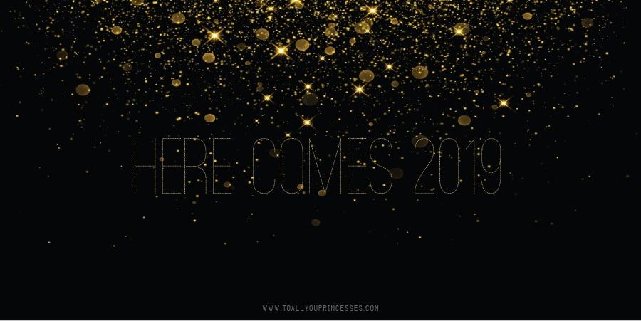 Here Comes 2019 (www.toallyouprincesses.com)